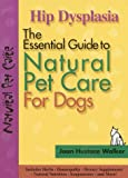 Hip Dysplasia: The Essential Guide to Natural Pet Care (1889540366) by Joan Hustace Walker