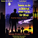 Things to Do in Denver When You're Un-Dead: From the Files of the BSI, Book 1 (       UNABRIDGED) by Mark Everett Stone Narrated by Damon Abdallah