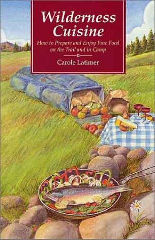Wilderness Cuisine: How to Prepare and Enjoy Find Food on the Trail and in Camp (Cookbooks and Restaurant Guides)