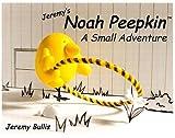 Noah Peepkin: A Small Adventure
