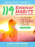 Healthy Habits Vol 3: 119 Everyday Habits You WISH You KNEW to Lose Weight, Live Healthy, Feel Energized, Live Longer & Sleep Well!