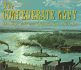 img - for The Confederate Navy: The Ships, Men and Organization, 1861-1865 book / textbook / text book