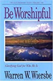 Be Worshipful: Glorifying God for Who He Is (The BE Series Commentary) (0781441005) by Wiersbe, Warren W.