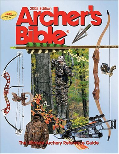 Archer's Bible 2005: The Ultimate Archery Reference Guide (Archer's Bible: The Ultimate Archery Reference Guide)