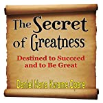 The Secret of Greatness: Destined to Succeed and to Be Great | Daniel Nana Kwame Opare