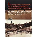 La conquista y ocupación de la frontera del Chaco entre Paraguay y Argentina (BIBLIOTECA UNIVERSITÀRIA)