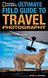 img - for National Geographic Ultimate Field Guide to Travel Photography (National Geographic Photography Field Guides) book / textbook / text book