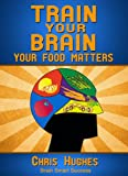 Train Your Brain: Your Food Matters