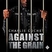 Against the Grain: THIRDS Book 5   Charlie Cochet