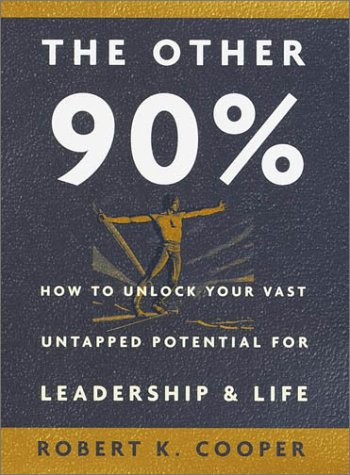 Other 90% : How to Unlock Your Vast Untapped Potential for Leadership and Life, ROBERT K. COOPER