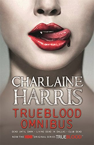 True Blood Omnibus: Dead Until Dark, Living Dead in Dallas, Club Dead (Sookie Stackhouse Vampire Myst)
