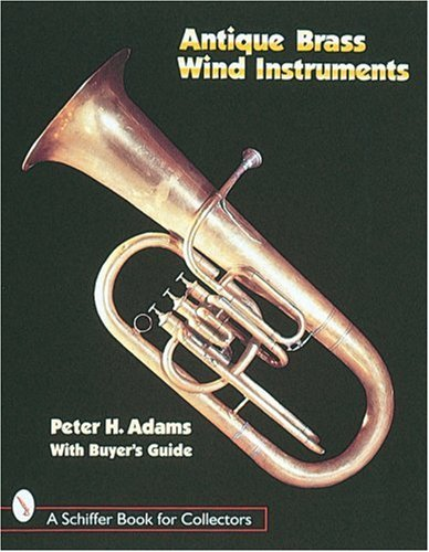 Antique Brass Wind Instruments: Identification and Value Guide (Schiffer Book for Collectors)