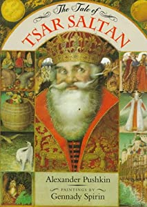 The Tale of Tsar Saltan by Alexander Pushkin and Gennady Spirin