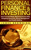 img - for Personal Finance & Investing:How to Invest Wisely, Maximize Finance Skills, Budgeting Awareness, Money Management and Wealth Building (Financial planning, Risk Management, Debt, Money, Investments) book / textbook / text book