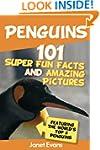 Penguins: 101 Fun Facts & Amazing Pic...