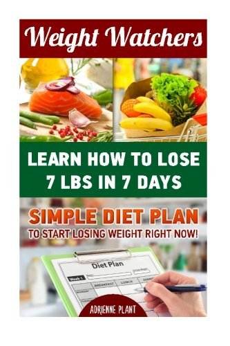 weight-watchers-learn-how-to-lose-7-lbs-in-7-days-simple-diet-plan-to-start-losing-weight-right-now-