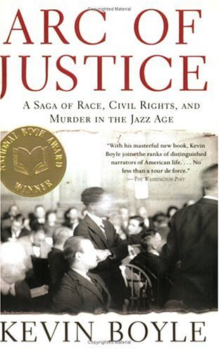 Arc of Justice: A Saga of Race, Civil Rights, and Murder in the Jazz Age, KEVIN BOYLE