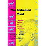 "The Embodied Mind: Cognitive Science and Human Experiencevon ""Francisco J. Varela"""