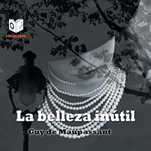 La belleza inútil [Useless Beauty] | [Guy de Maupassant]