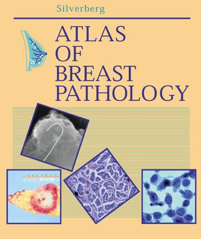 Atlas of Breast Pathology, 1e (Atlases in  Diagnostic Surgical Pathology), Silverberg MD, Steven G.