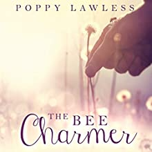 The Bee Charmer: The Chancellor Fairy Tales, Book 3 Audiobook by Poppy Lawless Narrated by Hollie Jackson