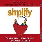 Simplify Your Love: Gemeinsam einfacher und glücklicher leben | Marion Küstenmacher,Werner Tiki Küstenmacher