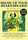 Brush Up Your Shakespeare!: An Infectious Tour Through the Most Famous and Quotable Words and Phrases from the Bard (0062737325) by Michael Macrone