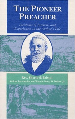 The Pioneer Preacher: Incidents of Interest, and Experiences in the Author's Life