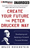 img - for Create Your Future the Peter Drucker Way: Developing and Applying a Forward-Focused Mindset book / textbook / text book