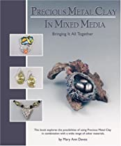 Precious Metal Clay In Mixed Media - Instruction & Jewelry Making Ebook & PDF Free Download