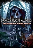 Canadas Most Haunted: Paranormal Encounters in the