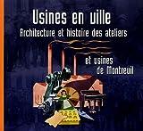 echange, troc Jérôme Decoux, Thibaut de Laleu, Gilbert Schoon - Usines en ville : Architecture et histoire des ateliers et usines de Montreuil
