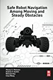 img - for Safe Robot Navigation Among Moving and Steady Obstacles book / textbook / text book