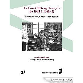 Le court m�trage fran�ais de 1945 � 1968 (2): Documentaire, fiction : allers-retours