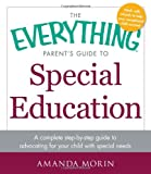 Amanda Morin The Everything Parent's Guide to Special Education: A complete step-by-step guide to advocating for your child with special needs (Everything (School & Careers))