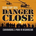 Danger Close: Commanding 3 Para in Afghanistan Audiobook by Stuart Tootal Narrated by Simon Shepherd