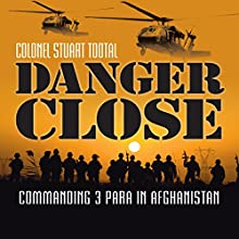 Danger Close: Commanding 3 Para in Afghanistan (       UNABRIDGED) by Stuart Tootal Narrated by Simon Shepherd