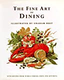 The Fine Art of Dining: With Recipes from World Famous Chefs and Kitchens
