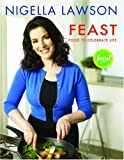 Feast: Food to Celebrate Life (1401301363) by Nigella Lawson
