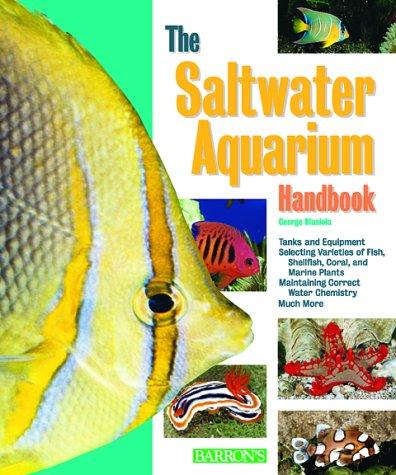 Saltwater Aquarium Handbook, The (Barron's Pet Handbooks), George Blasiola