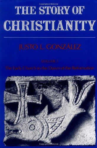 The Story of Christianity, Volume 1: The Early Church to the Dawn of the Reformation (Story of Christianity): Justo L. Gonzalez: 9780060633158: Amazon.com: Books