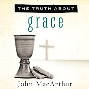 The Truth About Grace | [John MacArthur]