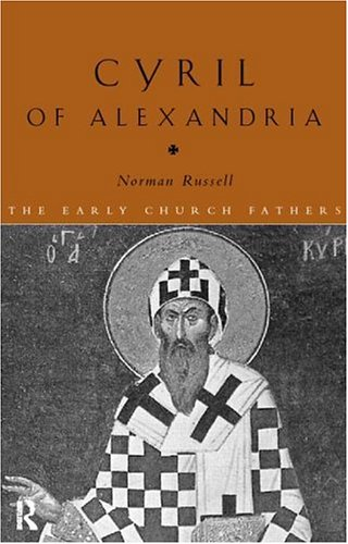 Cyril of Alexandria (The Routledge Early Church Fathers), NORMAN RUSSELL