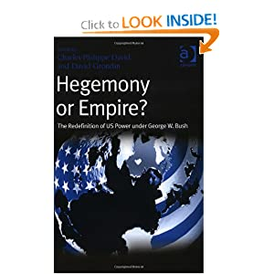 Hegemony or Empire?: The Redefinition of Us Power Under George W. Bush Charles-Philippe David and David Grondin