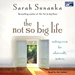 The Not So Big Life: Making Room for What Really Matters | Sarah Susanka