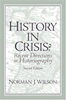 History in Crisis? Recent Directions in Historiography by Wilson
