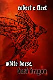 img - for White Horse, Dark Dragon book / textbook / text book