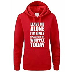 LEAVE ME ALONE I'M ONLY SPEAKING TO MY WHIPPET TODAY - Dog / Novelty / Funny Gift Idea Women's Hoody / Hoodies