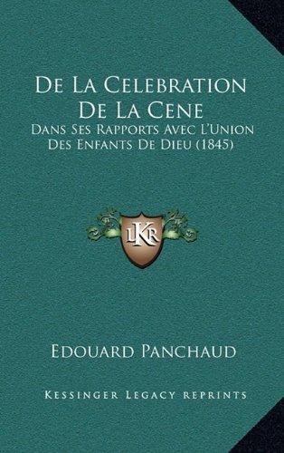 de La Celebration de La Cene: Dans Ses Rapports Avec L'Union Des Enfants de Dieu (1845)