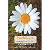 """Mediocre: Making Fun of Life (Kindle Edition)By Julie McCulloch Burton        Buy new: $9.99    Customer Rating:     First tagged """"cooking"""" by TheWriterJulie """"Julie McCulloch Burton"""""""